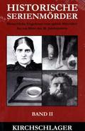 Historische Serienmörder: Menschliche Ungeheuer vom späten Mittelalter bis zur Mitte des 20. Jahrhunderts; Bd.2