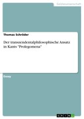 """Der transzendentalphilosophische Ansatz in Kants """"Prolegomena"""""""