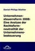 Unternehmenssteuerreform 2008: Eine Analyse der Rechtsformneutralität der Unternehmensbesteuerung