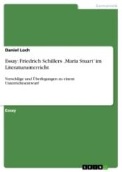 Essay: Friedrich Schillers 'Maria Stuart' im Literaturunterricht