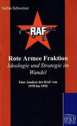 Rote Armee Fraktion - Ideologie und Strategie im Wandel