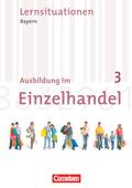 Ausbildung im Einzelhandel, Ausgabe Bayern, Neubearbeitung: 3. Ausbildungsjahr, Arbeitsbuch mit Lernsituationen; Bd.3