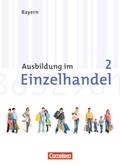 Ausbildung im Einzelhandel, Ausgabe Bayern, Neubearbeitung: 2. Ausbildungsjahr, Arbeitsbuch mit Lernsituationen; Bd.2