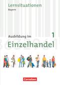 Ausbildung im Einzelhandel, Ausgabe Bayern, Neubearbeitung: 1. Ausbildungsjahr, Arbeitsbuch mit Lernsituationen; Bd.1