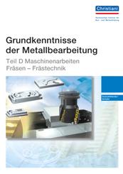 Grundkenntnisse der Metallbearbeitung: Teil D - Maschinenarbeiten Fräsen - Frästechnik
