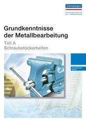 Grundkenntnisse der Metallbearbeitung: Teil A - Schraubstockarbeiten