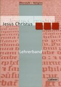Oberstufe Religion, Neuausgabe: Jesus Christus, Lehrerband