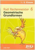 Rudi Rechenmeister: Geometrische Grundformen, 1./2. Klasse; Bd.6