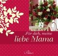 Für dich, meine liebe Mama