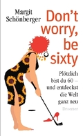 Schönberger, Don't worry, be sixty