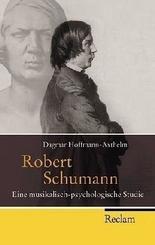 Robert Schumann - Eine musikalisch-psychologische Studie