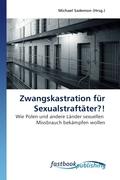 Zwangskastration für Sexualstraftäter?!