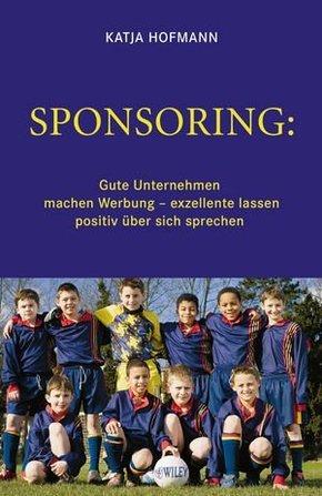 Sponsoring: Gute Unternehmen machen Werbung, exzellente lassen positiv über sich sprechen