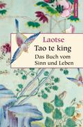 Tao te king - Das Buch des alten Meisters vom Sinn und Leben