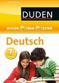 Duden Wissen - Üben - Testen: Deutsch 7. Klasse