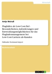 Flughäfen als Low-Cost-Ziel - Besonderheiten, Anforderungen und Entwicklungsmöglichkeiten für das Flughafenmanagement be