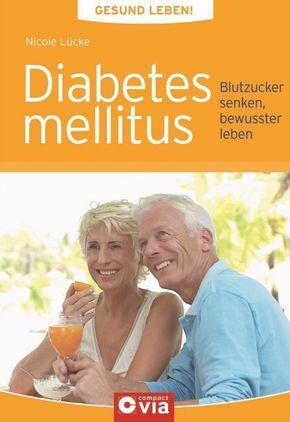 Diabetes mellitus - Blutzucker senken, bewusster leben