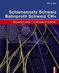 Schienennetz Schweiz; Bahnprofil Schweiz CH+, 2 Tle. - Réseau ferré suisse; Le rail suisse en profil CH+, 2 Tle.