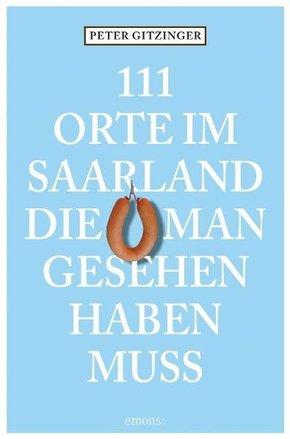 111 Orte im Saarland, die man gesehen haben muß - Bd.1