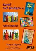 Kunst mit Kindern: Bilder & Objekte; Bd.4