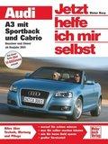 Jetzt helfe ich mir selbst: Audi A3 mit Sportback und Cabrio; Bd.272