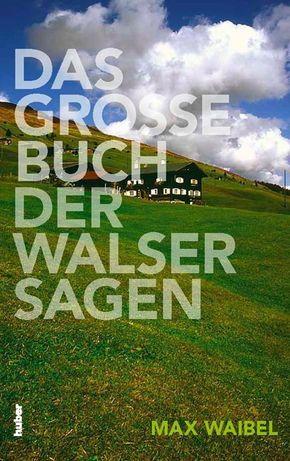 Das Grosse Buch der Walser Sagen