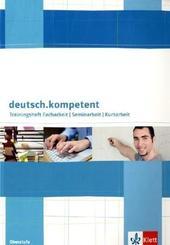 deutsch.kompetent: Trainingsheft Facharbeit, Seminararbeit, Kursarbeit