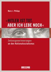 »Hitler ist tot, aber ich lebe noch«