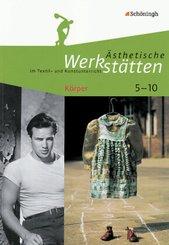 Ästhetische Werkstätten im Textil- und Kunstunterricht: Körper