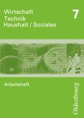 Wirtschaft - Technik - Haushalt / Soziales, Neubearbeitung: 7. Schuljahr - Arbeitsheft