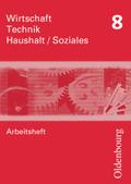 Wirtschaft - Technik - Haushalt / Soziales, Neubearbeitung: 8. Schuljahr, Arbeitsheft
