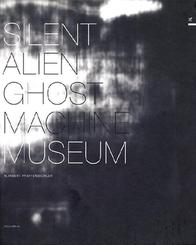 Norbert Pfaffenbichler Silent Alien Ghost Machine Museum