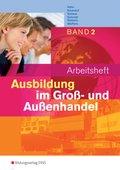 Ausbildung im Groß- und Außenhandel: Arbeitsheft; Bd.2