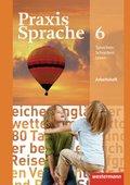 Praxis Sprache, Ausgabe 2010 für Realschulen und Gesamtschulen: Klasse 6, Arbeitsheft
