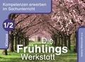Kompetenzen erwerben im Sachunterricht: Die Frühlings-Werkstatt, Klasse 1/2