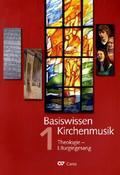 Basiswissen Kirchenmusik: Theologie - Liturgiegesang; Bd.1