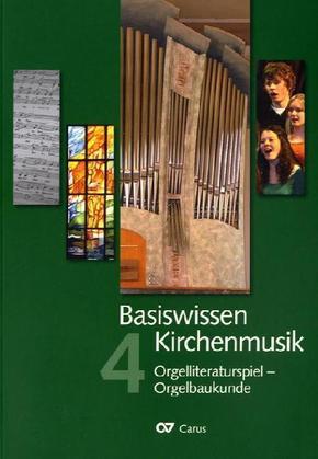 Basiswissen Kirchenmusik: Orgelliteraturspiel - Orgelbaukunde; 4