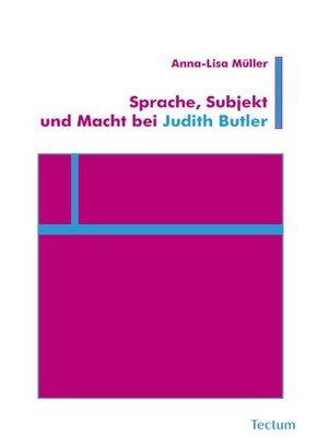 Sprache, Subjekt und Macht bei Judith Butler
