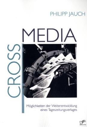Crossmedia: Möglichkeiten der Weiterentwicklung eines Tageszeitungsverlages