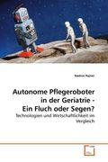 Autonome Pflegeroboter in der Geriatrie - Ein Fluch oder Segen? (eBook, 15x22x0,6)