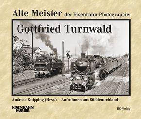 Alte Meister der Eisenbahn-Fotographie: Gottfried Turnwald