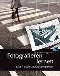 Fotografieren lernen: Bildgestaltung und Bildsprache; Bd.2