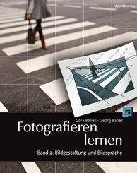 Fotografieren lernen: Bildgestaltung und Bildsprache - Band 2