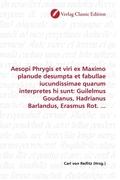 Aesopi Phrygis et viri ex Maximo planude desumpta et fabullae iucundissimae quarum interpretes hi sunt: Guilelmus Goudan