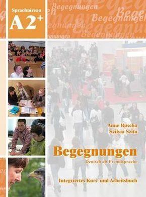 Begegnungen - Deutsch als Fremdsprache: A2+ Integriertes Kurs- und Arbeitsbuch, m. 2 Audio-CDs