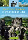 Die letzten Paradiese in Deutschlands Osten