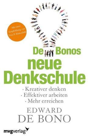De Bonos neue Denkschule - Kreativer Denken, effektiver arbeiten, mehr erreichen.