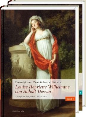 Die originalen Tagebücher der Fürstin Louise Henriette Wilhelmine von Anhalt-Dessau, 2 Bde.