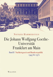 Die Johann Wolfgang Goethe-Universität Frankfurt am Main: Nachkriegszeit und Bundesrepublik. 1945-1972; Bd.2