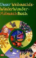 Unser WeihnachtsWinterWunderMitmachBuch